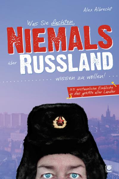Was Sie dachten, NIEMALS über RUSSLAND wissen zu wollen